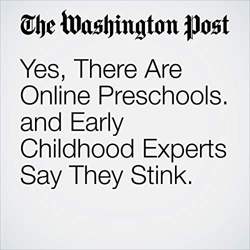 『Yes, There Are Online Preschools. and Early Childhood Experts Say They Stink.』のカバーアート