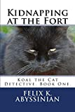 Kidnapping at the Fort: Koal the Cat Detective. Book One.