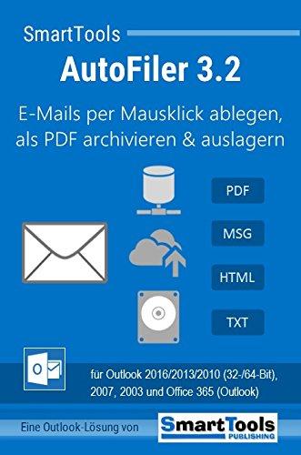SmartTools AutoFiler 3.2 für Outlook 2016/2013/2010 (32- und 64-Bit), 2007, 2003 und Office 365 - E-Mails ablegen, archivieren, auslagern - E-Mails als PDF, MSG oder HTML speichern - E-Mails archivieren auf der Festplatte, im Netzwerk oder in der Cloud