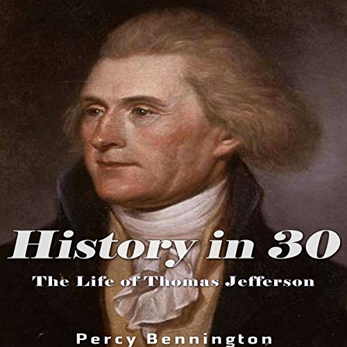 History in 30: The Life of Thomas Jefferson audiobook cover art