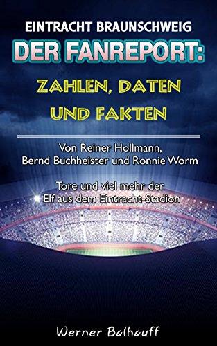 Die Eintracht – Zahlen, Daten und Fakten des BTSV Eintracht Braunschweig: Von Reiner Hollmann, Bernd Buchheister und Ronnie Worm – Tore und viel mehr der Elf aus dem Eintracht-Stadion