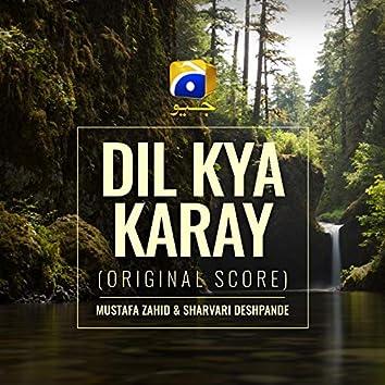 Dil Kya Karay (Original Score)