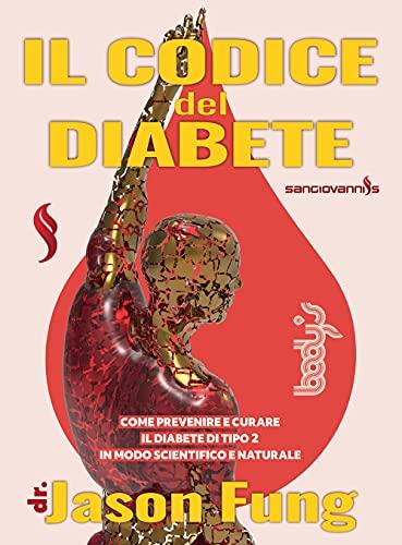Il codice del diabete. Come prevenire e curare il diabete di tipo 2 in modo scientifico e naturale