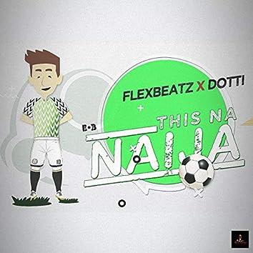 This Na Naija (feat. Dotti)