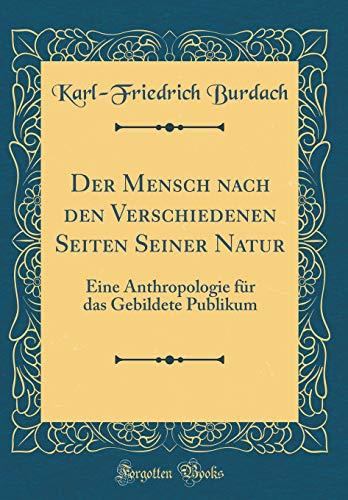 Der Mensch nach den Verschiedenen Seiten Seiner Natur: Eine Anthropologie für das Gebildete Publikum (Classic Reprint)