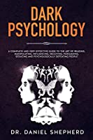 Dark Psychology: A Complete and Very Effective Guide to the Art of Reading, Manipulating, Influencing, Deceiving, Persuading, Seducing and Psychologically Defeating People