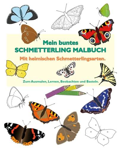 Mein buntes Schmetterling Malbuch.: Schmetterling Malbuch mit heimischen Schmetterlingsarten. Zum Ausmalen, Lernen, Beobachten und Basteln. 25 Seiten.