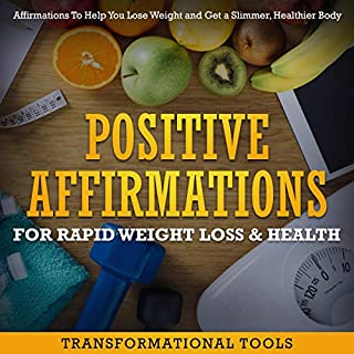 Positive Affirmations for Rapid Weight Loss & Health     Affirmations to Help You Lose Weight and Get a Slimmer, Healthier Body              Written by:                                                                                                                                 Transformational Tools                               Narrated by:                                                                                                                                 Jim Rising                      Length: 3 hrs and 9 mins     Not rated yet     Overall 0.0