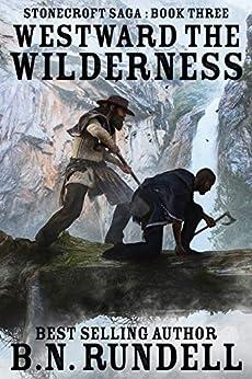 Westward The Wilderness: A Historical Western Novel (Stonecroft Saga Book 3) by [B.N. Rundell]