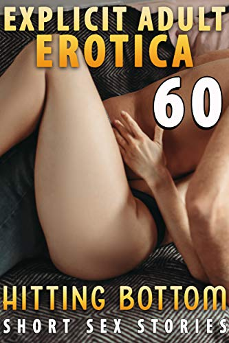 HITTING BOTTOM! (60 EROTICA SEX SHORT STORIES : EXPLICIT ADULT COLLECTION) (English Edition)
