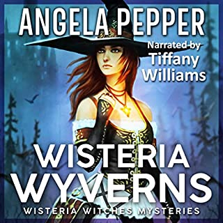 Wisteria Wyverns     Wisteria Witches Mysteries, Book 5              By:                                                                                                                                 Angela Pepper                               Narrated by:                                                                                                                                 Tiffany Williams                      Length: 10 hrs and 54 mins     2 ratings     Overall 5.0