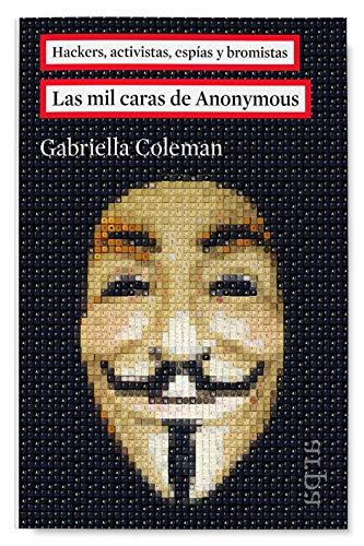 Las mil caras de Anonymous: Hackers, activistas, espías y bromistas