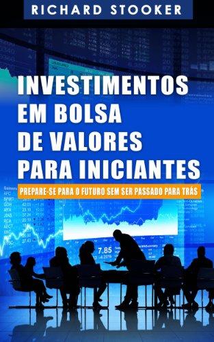 Investimentos Em Bolsa De Valores Para Iniciantes: Como Qualquer Um Pode Ter Uma Rica Aposentadoria Ignorando Grande Parte Dos Conselhos Padrões, Sem Desperdiçar Tempo Nem Ser Enganado