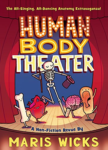 Compare Textbook Prices for Human Body Theater: A Non-Fiction Revue Illustrated Edition ISBN 9781626722774 by Wicks, Maris