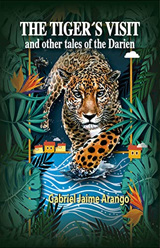 THE TIGER´S VISIT : And other tales of the Darien (English Edition)