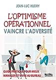 L'optimisme opérationnel - Vaincre l'adversité