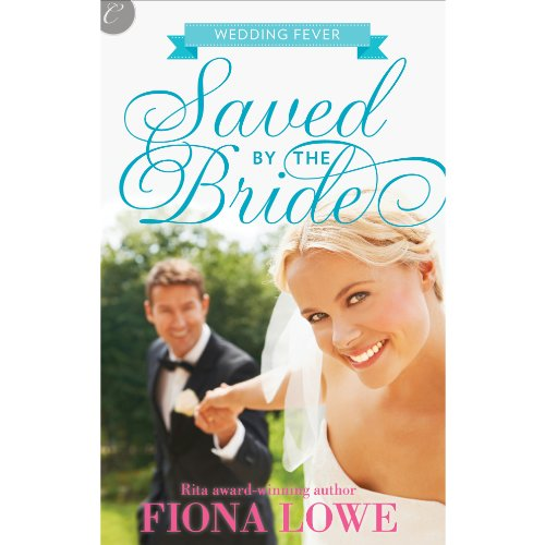 Saved by the Bride Audiobook By Fiona Lowe cover art