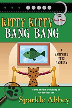 Kitty Kitty Bang Bang (The Pampered Pets Series Book 3) by [Sparkle Abbey]