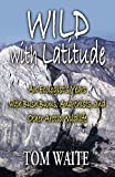 WILD with Latitude: An Ecologist's Years with Bush Bums, Anarchists, and Other Arctic Wildlife