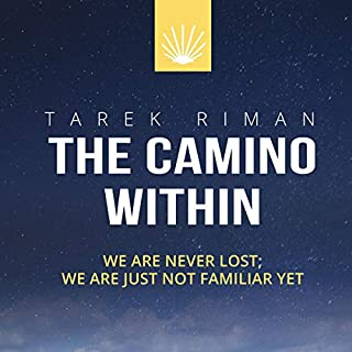 The Camino Within     We Are Not Lost, We Are Just Not Familiar Yet.              By:                                                                                                                                 Tarek Riman                               Narrated by:                                                                                                                                 Tarek Riman                      Length: 2 hrs and 55 mins     Not rated yet     Overall 0.0