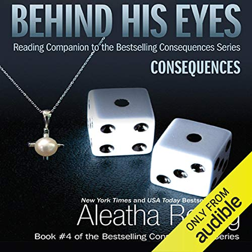 Behind His Eyes - Consequences Audiobook By Aleatha Romig cover art