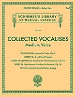Collected Vocalises: Medium Voice: Concone, Lutgen, Sieber, Vaccai (Schirmer's Library of Musical Classics)