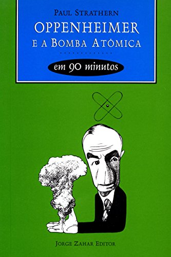 Oppenheimer e a Bomba Atômica em 90 minutos (Cientistas em 90 Minutos) por [Paul Strathern]