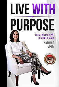 Live With Purpose: Creating Positive, Lasting Change by [Nathalie Virem]