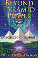 Beyond Pyramid Power (The Flanagan Revelations)
