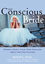 The Conscious Bride: Women Unveil Their True Feelings about Getting Hitched (Women Talk about)