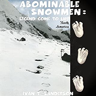 Abominable Snowmen: Legend Come to Life                   By:                                                                                                                                 Ivan T. Sanderson                               Narrated by:                                                                                                                                 Jack Chekijian                      Length: 7 hrs and 27 mins     4 ratings     Overall 3.3