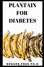 PLANTAIN FOR DIABETES: all necessary information  you need to know about plantain and diabetes