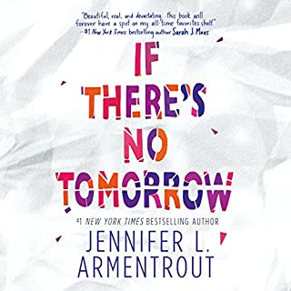 If There's No Tomorrow                   By:                                                                                                                                 Jennifer L. Armentrout                               Narrated by:                                                                                                                                 Jorjeana Marie                      Length: 10 hrs and 34 mins     78 ratings     Overall 4.5