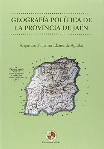 GEOGRAFÍA POLÍTICA DE LA PROVINCIA DE JAÉN (Monografías Jurídicas, Económicas y Sociales)