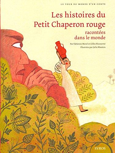 Les Histoires Du Petit Chaperon Rouge Racontees Dans Le Monde Le Tour Du Monde D Un Conte T 5 Ebook Bizouerne Gilles Morel Fabienne Wauters Julia Amazon Fr