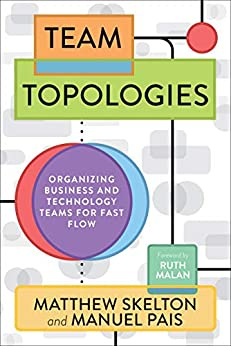 [Matthew Skelton, Manuel Pais, Ruth Malan]のTeam Topologies: Organizing Business and Technology Teams for Fast Flow (English Edition)