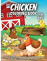Chicken Coloring Book: - Chickens Coloring Pages With Cute Chicks, Roosters And More Chicken Crafts For Kids Ages 4-8