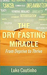 Dry Fasting: The AMAZING Health Benefits Everyone Should