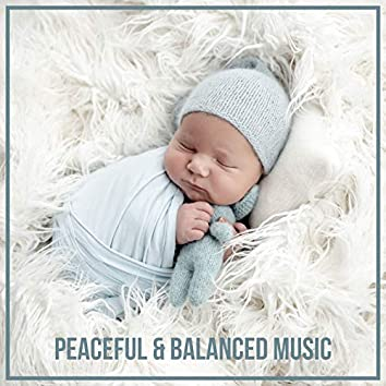 Peaceful & Balanced Music - Calm Sounds for Your Baby Perfect for Deep Sleep