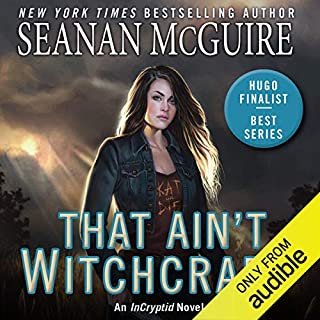 That Ain't Witchcraft     InCryptid, Book 8              By:                                                                                                                                 Seanan McGuire                               Narrated by:                                                                                                                                 Emily Bauer                      Length: 12 hrs and 23 mins     202 ratings     Overall 4.7