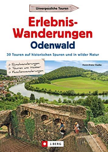 Erlebnis-Wanderungen Odenwald: 25 Touren am Wasser, in wilder Natur und auf den Spuren der Römer und Nibelungen