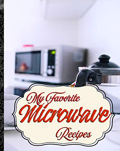 My Favorite Microwave Recipes: My Fun Collection of Microwave Foods