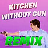 Kitchen Without Gun (Extended Remix)