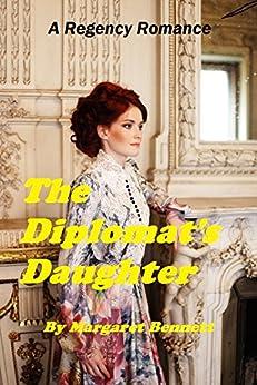 The Diplomat's Daughter (A Clean Regency Romp) by [Margaret Bennett]