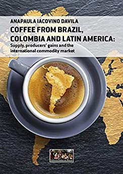 Coffee From Brazil, Colombia And Latin America (English Edition) por [Anapaula Iacovino Davila]