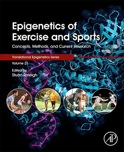 Epigenetics of Exercise and Sports: Concepts, Methods, and Current Research (Volume 25) (Translational Epigenetics, Volume 25)