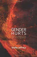 Gender Hurts: A Feminist Analysis of the Politics of Transgenderism by Sheila Jeffreys(2014-04-18)