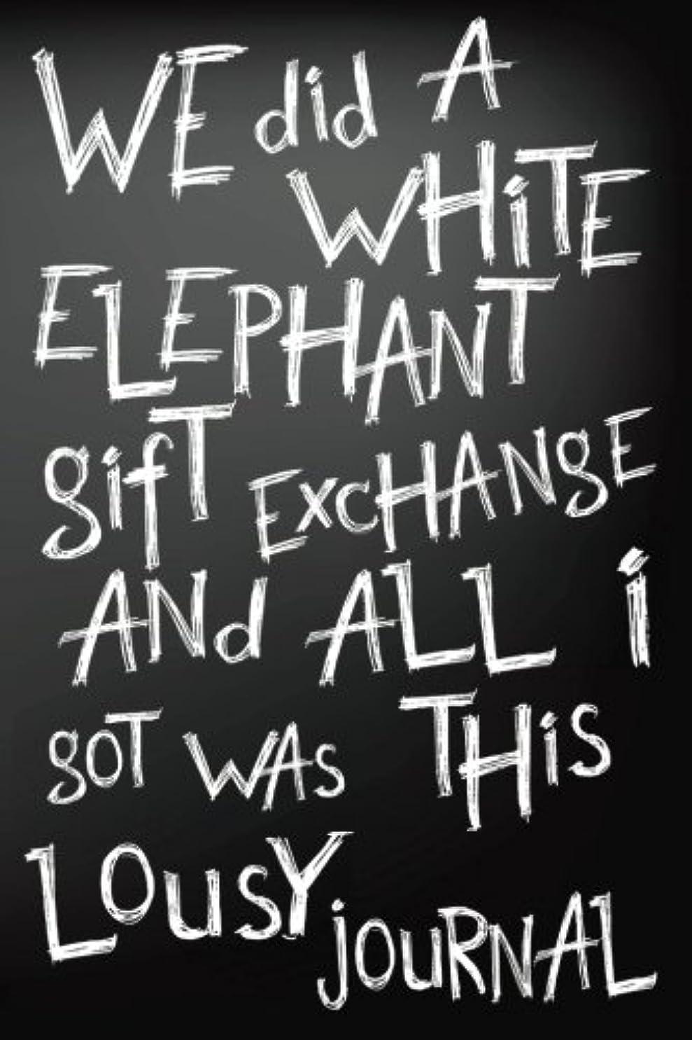 答え経済離れてWe Did A White Elephant Gift Exchange And All I Got Was This Lousy Journal: Blank Lined Notebook Journal (Gifts For Adults)