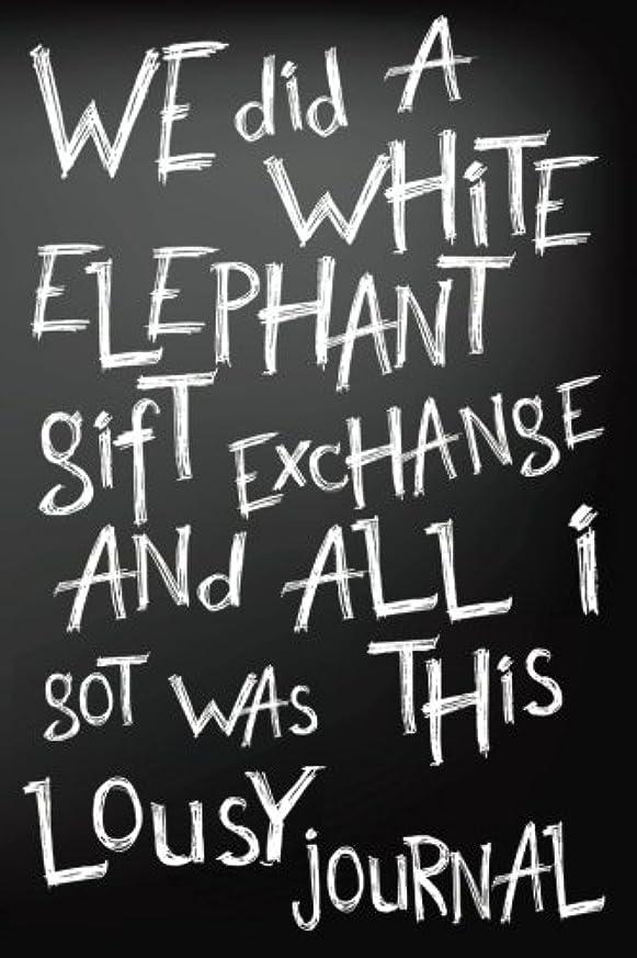 ギャング居間ドナウ川We Did A White Elephant Gift Exchange And All I Got Was This Lousy Journal: Blank Lined Notebook Journal (Gifts For Adults)