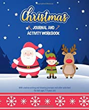Christmas Journal and Activity Workbook: With Creative Writing and Drawing Prompts and Other Activities! For Kids Ages 7-9 Years Old: Perfect For Holiday Travel, Rainy Days, Snow Days and Road Trips